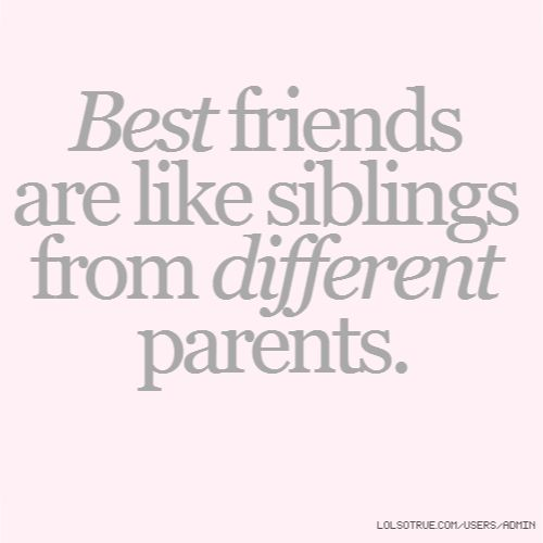 Best friends are like siblings from different parents. | Funny