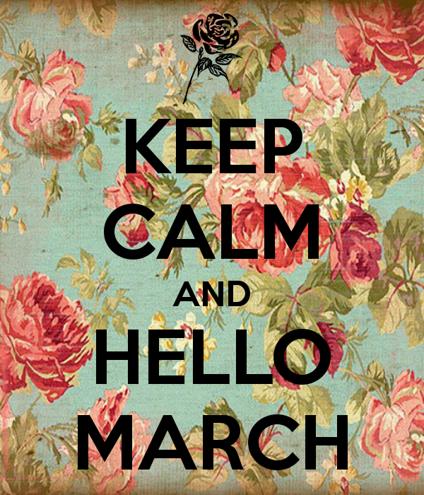 Attrayant KEEP CALM AND HELLO MARCH. Another Original Poster Design Created With The  Keep Calm O Matic. Buy This Design Or Create Your Own Original Keep Calm  Design ...