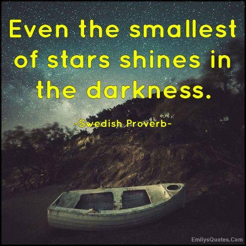 EmilysQuotes.Com-starshinedarknessinspirationalamazingproverbSwedish-Proverb-500x500.jpg (500×500)