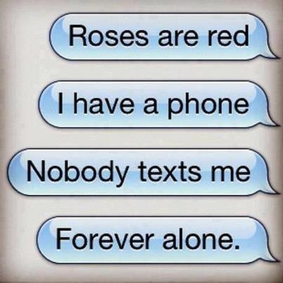 Very, very, very true. Why won't boys text me?!