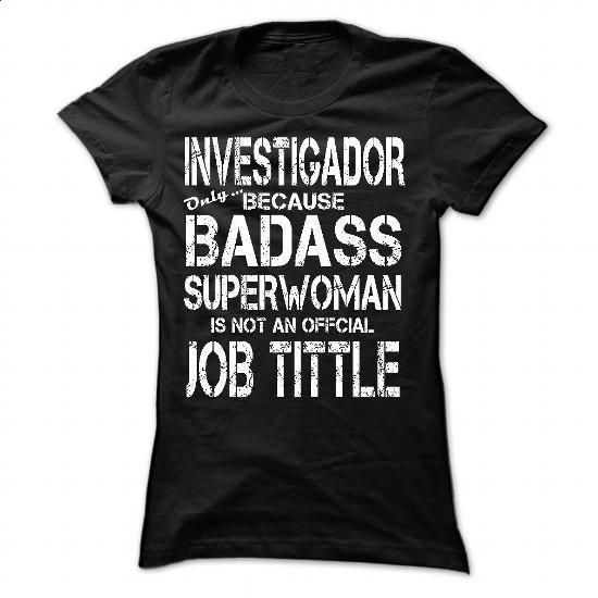 INVESTIGADOR Only Because BadAss SuperWoman Isnt An Off - #sweatshirt for teens #poncho sweater. BUY NOW => https://www.sunfrog.com/Funny/INVESTIGADOR-Only-Because-BadAss-SuperWoman-Isnt-An-Official-Job-Tittle.html?68278