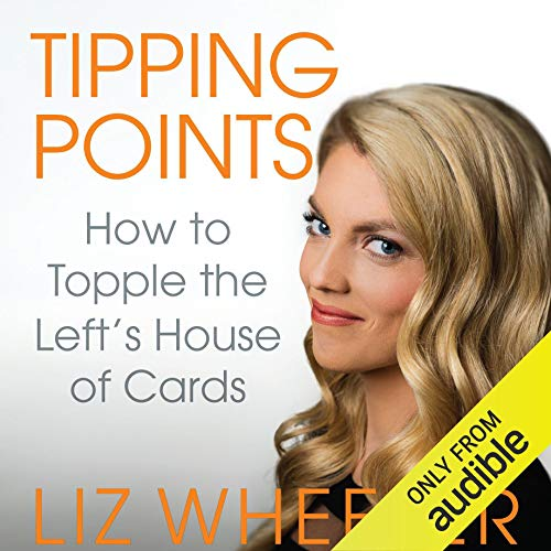 Amazon Com Tipping Points How To Topple The Left S House Of Cards Audible Audio Edition Liz Wheeler Liz Wheeler House Of Cards Audio Books Audible Books