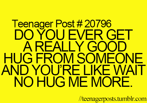 Yes, that happens once or twice a year. People who hug good are the hottest. That sounds odd.