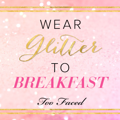 Wear glitter to breakfast Too Faced (With images