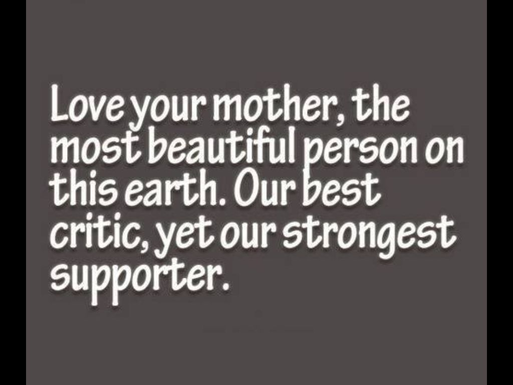 My mom the most beautiful person my biggest supporter BUT not my biggest critic · Family QuotesLove