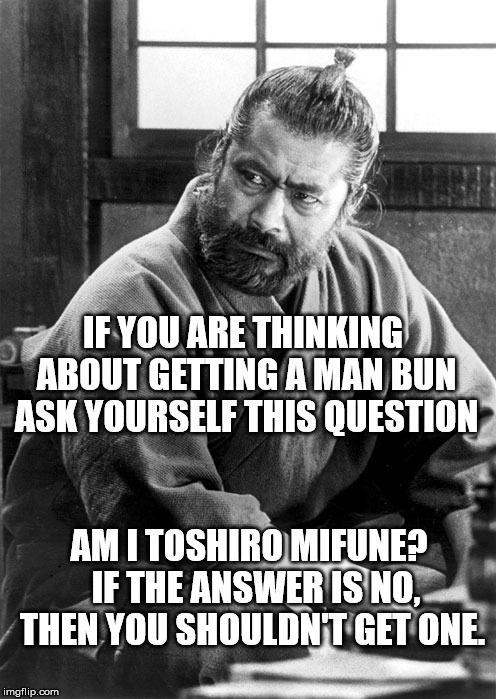 Man Bun Questionaire   Toshiro mifune, Man bun meme, Humor