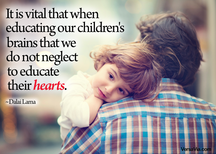 When educating out children's brains, we should not neglect to educate their hearts. #VersaVia #DalaiLama #Inspiration #Motivation #Parenting #Motherhood #Family