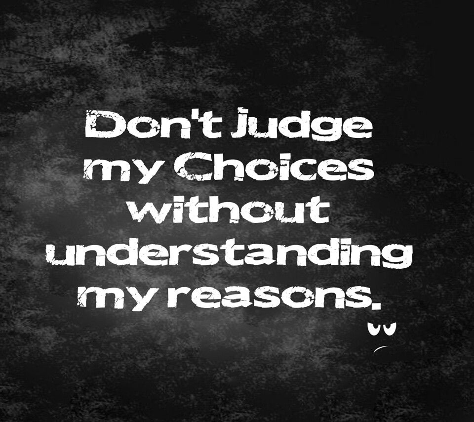 My Life My Choices Quotes: Don't Judge MY CHOICES Without UNDERSTANDING My Reasons