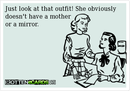 Just+look+at+that+outfit!+She+obviously+doesn't+have+a+mother or+a+mirror.