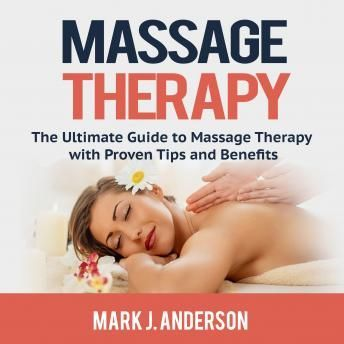 Massage Therapy: The Ultimate Guide to Massage Therapy ...