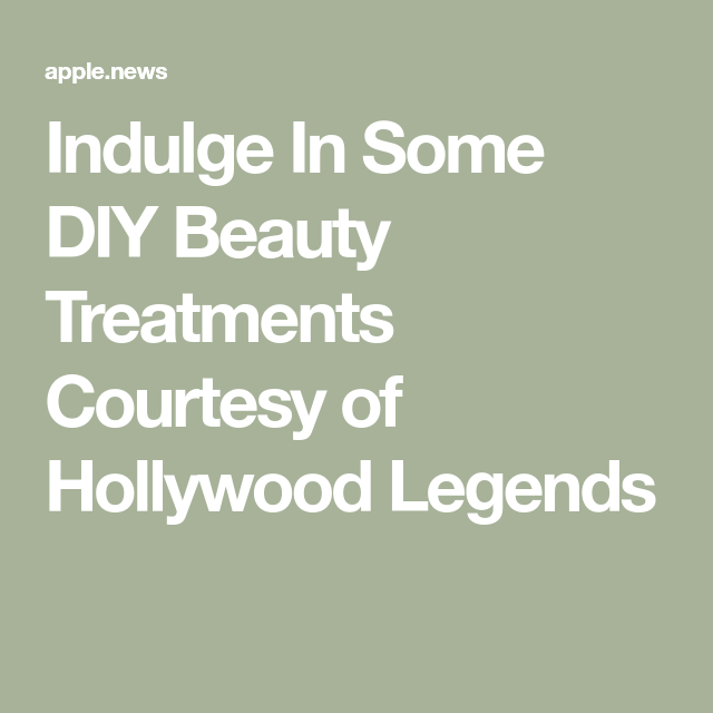 Indulge In Some DIY Beauty Treatments Courtesy of Hollywood Legends — Town & Country #hollywoodlegends
