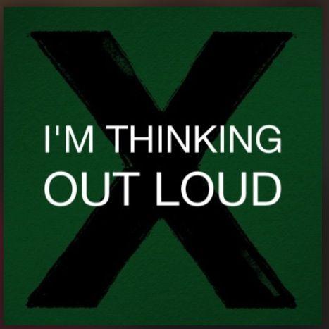 Thinking Out Loud. Ed Sheeran