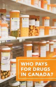 CBCN - Who Pays for Drugs in Canada? – Private Insurance Brochure: 2013 outlines info and suggestions on what to do and who to connect with if you're having trouble accessing the medications that you need.