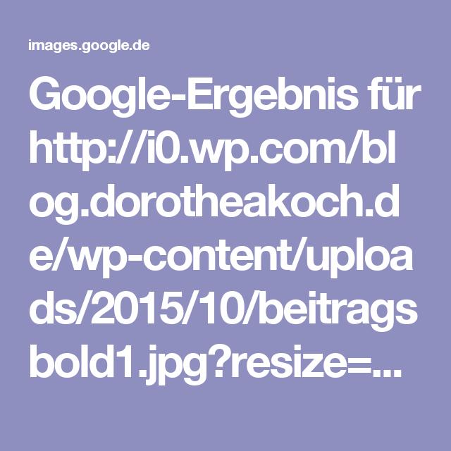Google-Ergebnis für http://i0.wp.com/blog.dorotheakoch.de/wp-content/uploads/2015/10/beitragsbold1.jpg?resize=617%2C617