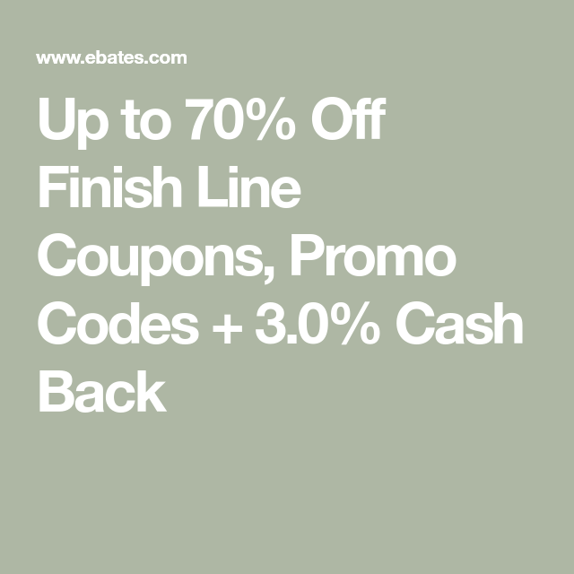 Up To 70 Off Finish Line Coupons Promo Codes 3 0 Cash Back Finish Line It Is Finished Promo Codes
