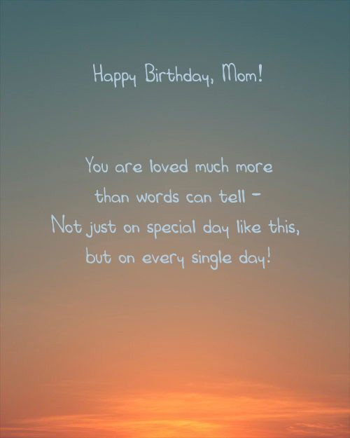 Happy Birthday Mom You Are Loved Much More Than Words Can Tell Not Just On Special Day Like T Birthday Cards For Mum Verses For Cards Birthday Card Sayings