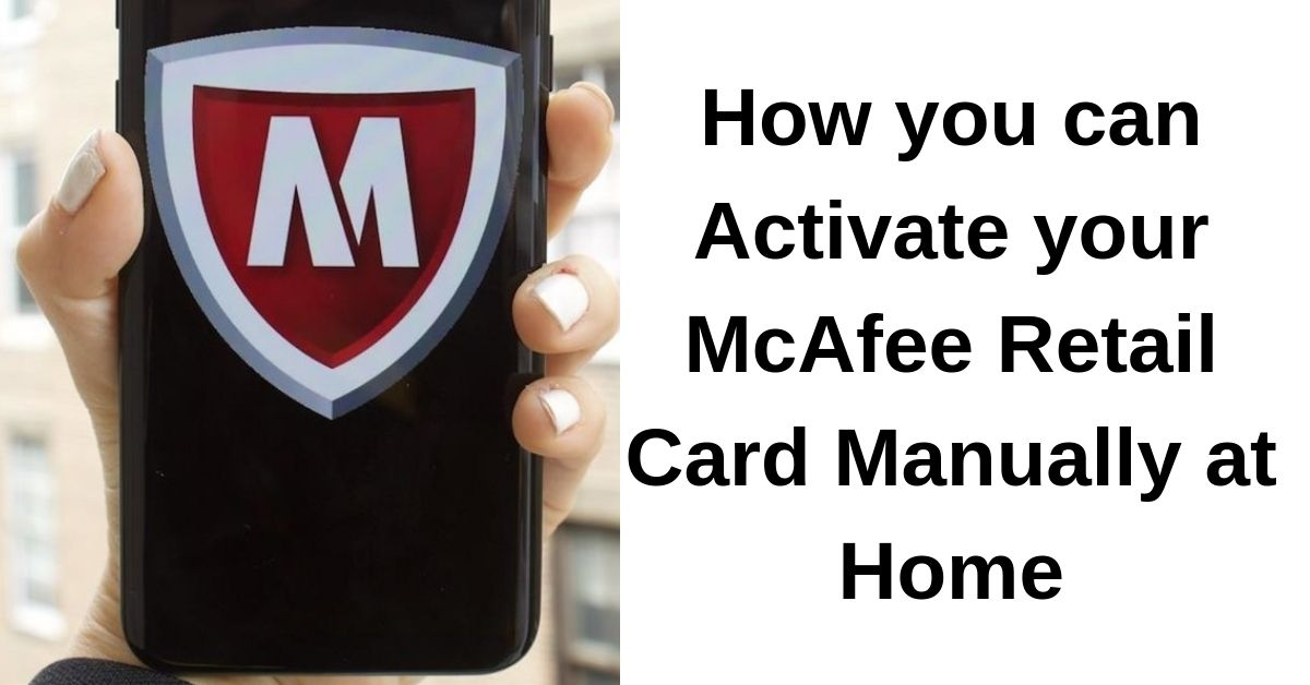 How you can Activate your McAfee Retail Card Manually at