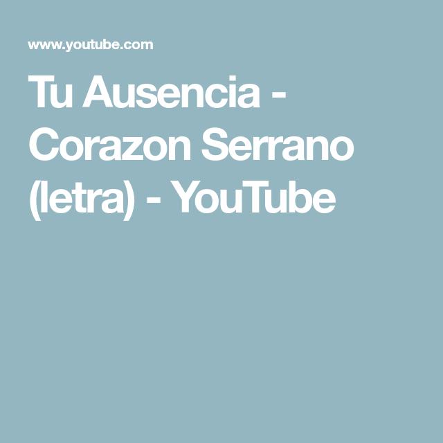Tu Ausencia Corazon Serrano Letra Youtube Videos Musicales
