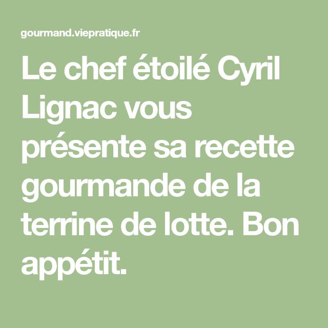 Fantastique Recette Terrine De Poisson Cyril Lignac cyril lignac vous présente sa terrine de lotte   recette   recettes