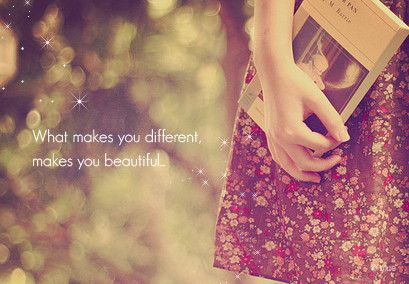 What makes you different makes you beautiful. YESSS!