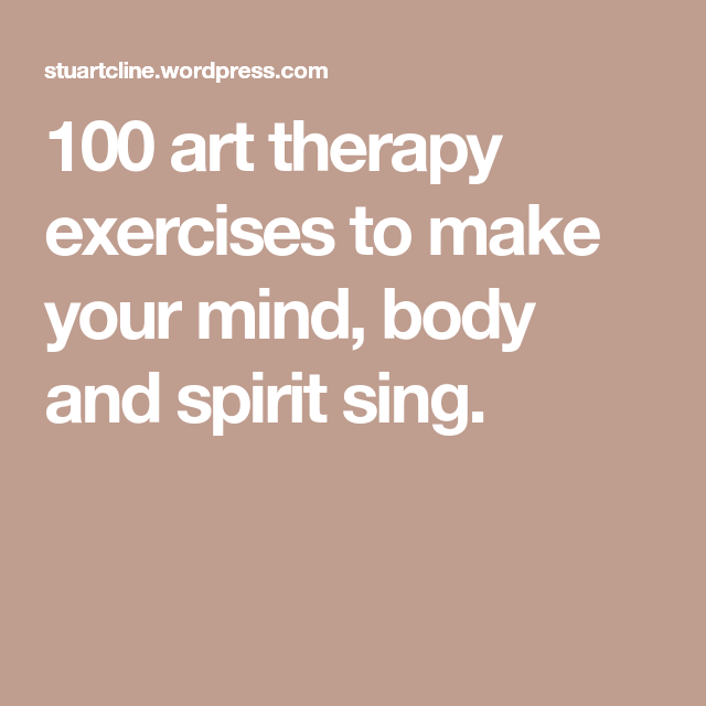 100 art therapy exercises to make your mind, body and ...