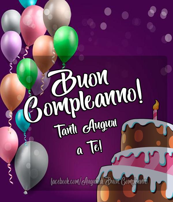 Buon Compleanno Tanti Auguri A Te Auguri Di Buon Compleanno Buon Compleanno Immagini Di Buon Compleanno