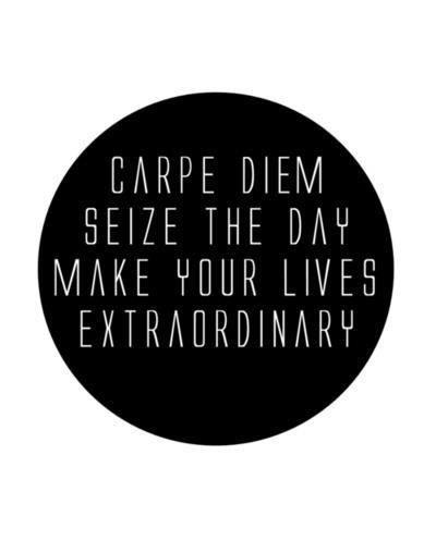 Carpe Diem Seize The Day Make Your Life Extraordinary Words Quotes To Live By Carpe Diem