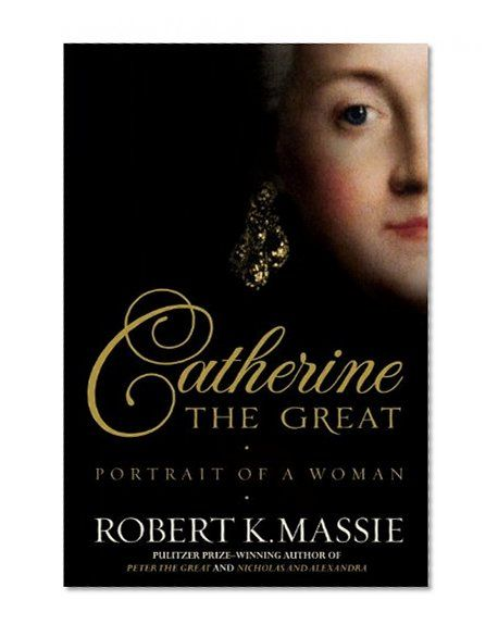 Catherine The Great Portrait Of A Woman Robert K Massie