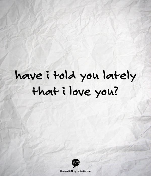 "have i told you lately that i love you? (mi primera ""creación"")"