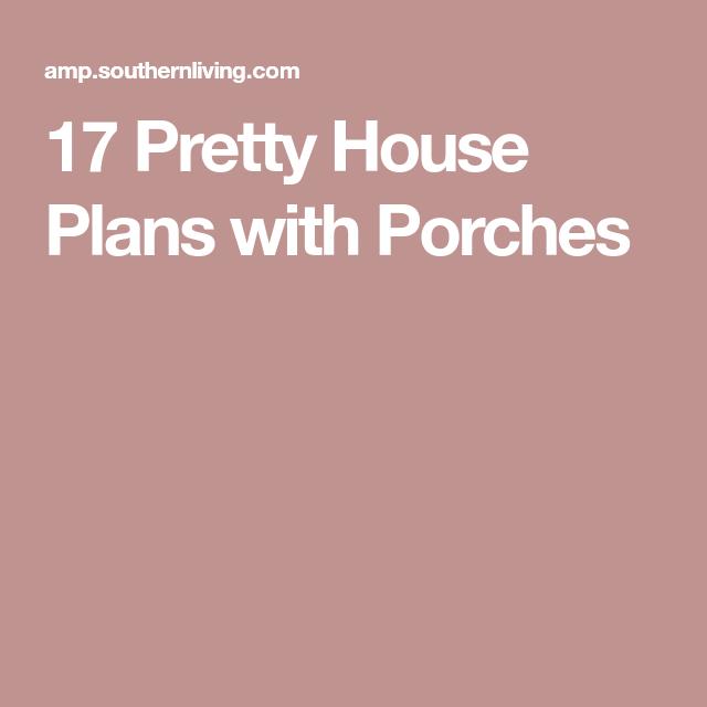17 pretty house plans with porches | house plans | pinterest | porch