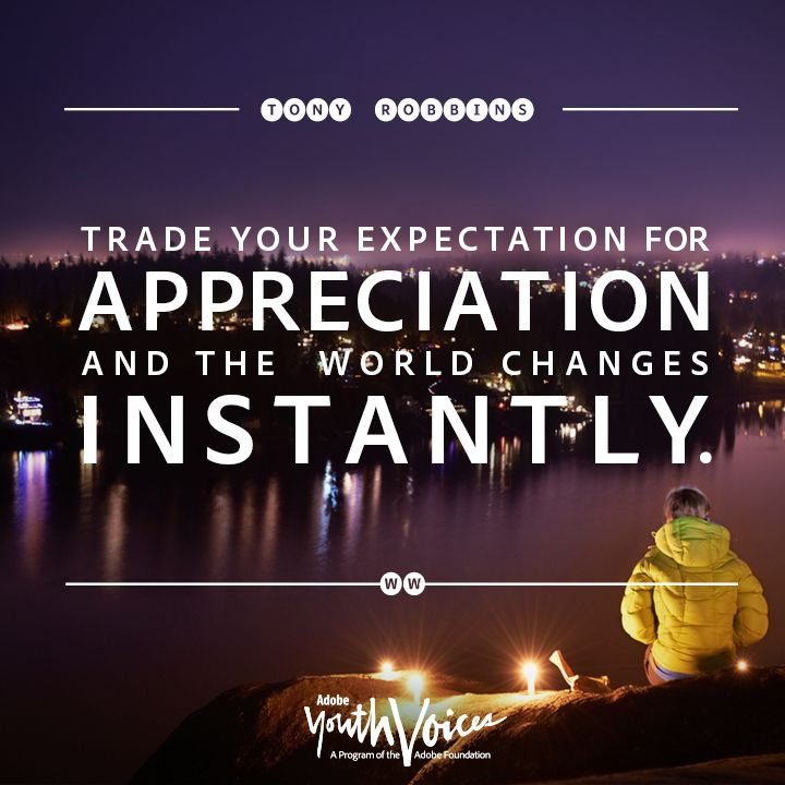 """""""Trade your expectations for appreciation and the world changes instantly."""" Tony Robbins quote"""
