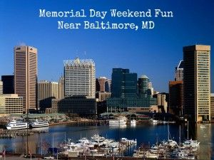 Memorial Day Weekend Events Near Baltimore Md Baltimore City Places To Visit Inner Harbor