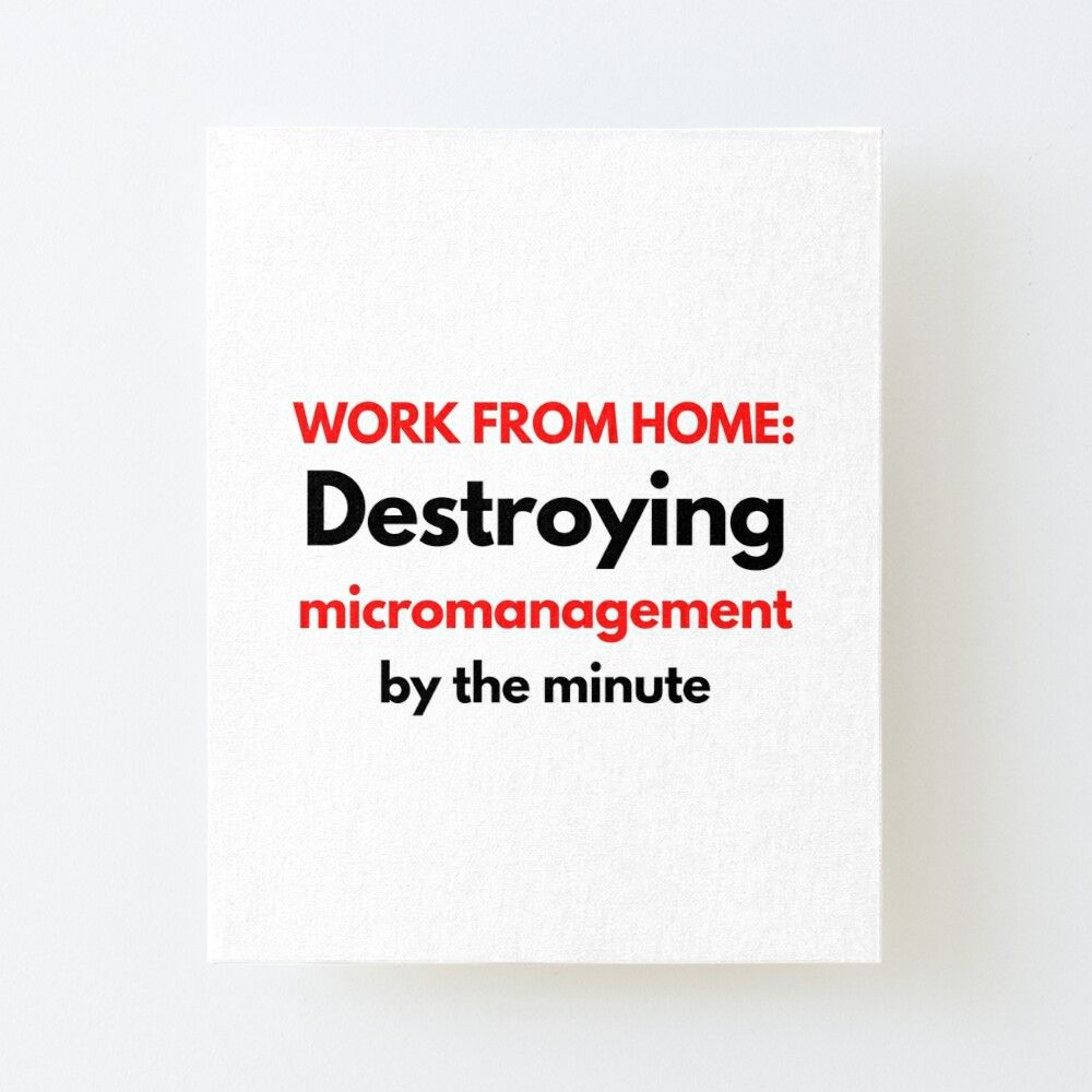 Work From Home Micromanagement Funny Quote Canvas Mounted Print By Sizzlinks Work From Home Uk Working From Home Funny Quotes