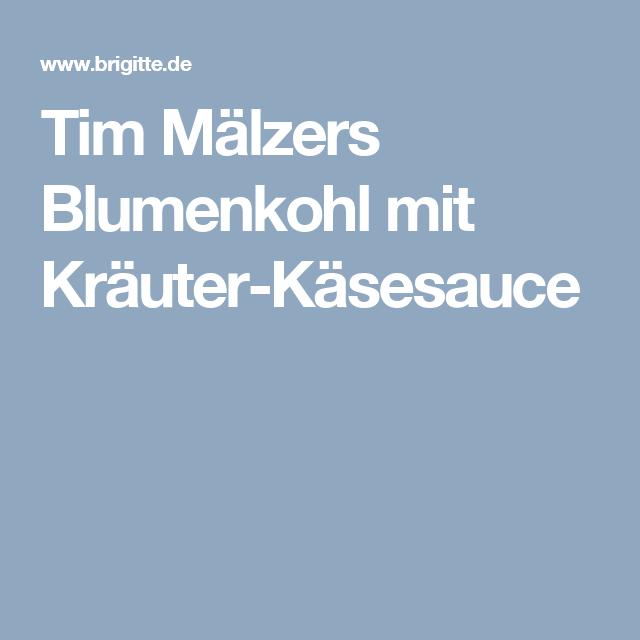 Tim Mälzers Blumenkohl mit Kräuter-Käsesauce