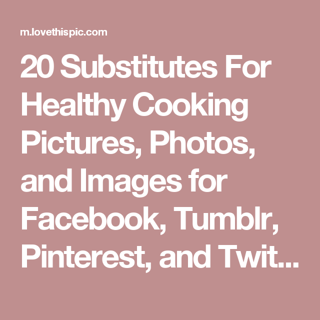 20 Substitutes For Healthy Cooking Pictures, Photos, and Images for Facebook, Tumblr, Pinterest, and Twitter