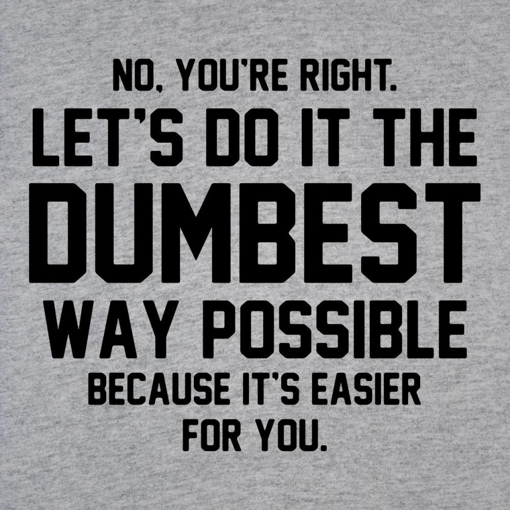 Dumbest Way Possible Men's T-Shirt