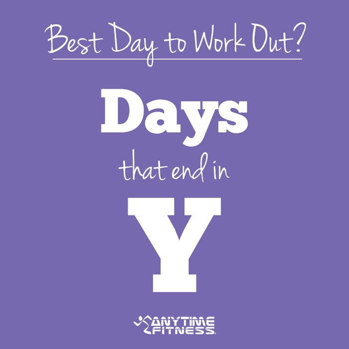 Get Motivated Best Day To Work Out Anytime Fitness Gym Anytime Fitness Motivation