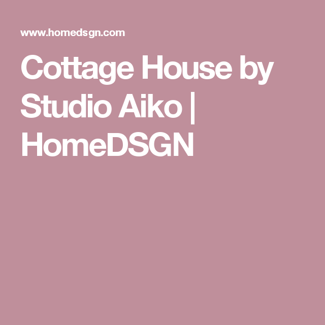Cottage House by Studio Aiko | HomeDSGN