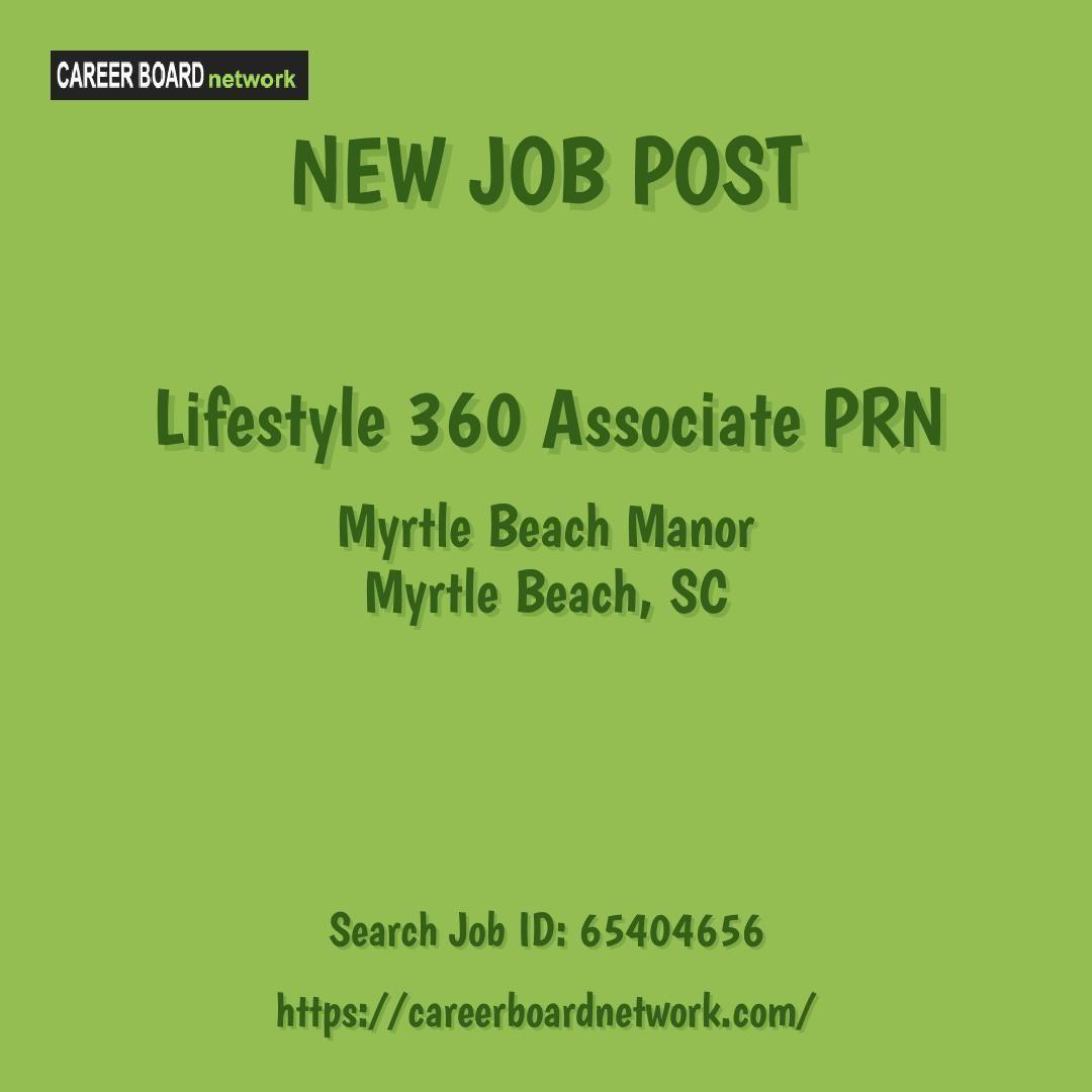 Lifestyle 360 Associate Prn Myrtle Beach Manor Myrtle Beach Sc Recruitment Job Wework Werehiring Jobseekers Job Posting New Job Job Search