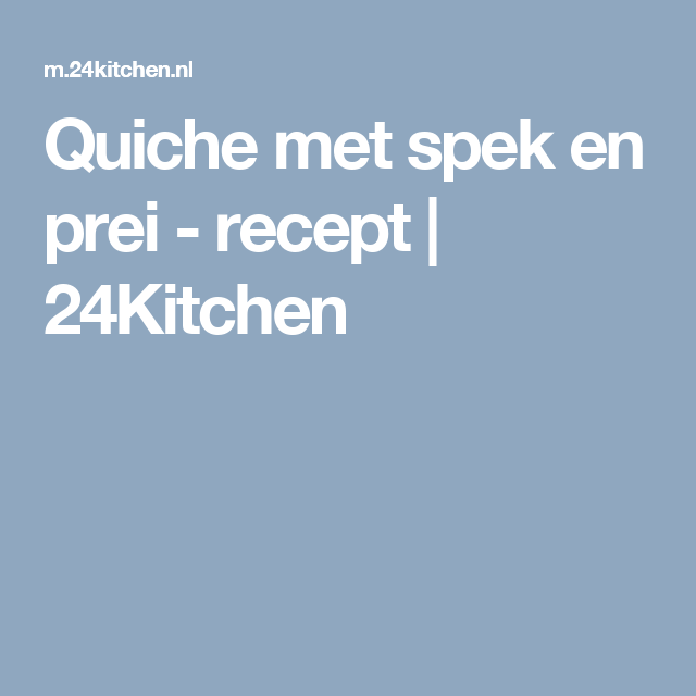 Quiche met spek en prei - recept | 24Kitchen