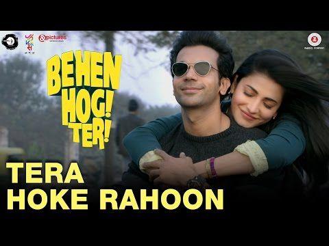 Tera Hoke Rahoon Arijit Singh Behen Hogi Teri Rajkummar Rao Amp Shruti Haasan Video Tubez Bollywood Movie Songs Latest Video Songs Songs
