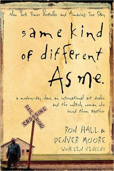 Same Kind of Different As Me by Ron Hall and Denver Moore - one of my all time favorites!