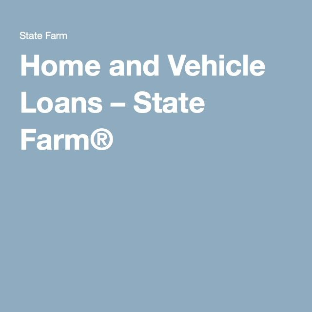 Home And Vehicle Loans State Farm State Farm Car Loans Home