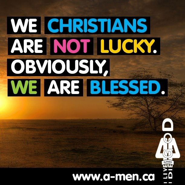 We christians are not lucky. Obviously, we are blessed. #TAGAMEN http://www.facebook.com/like.a.men