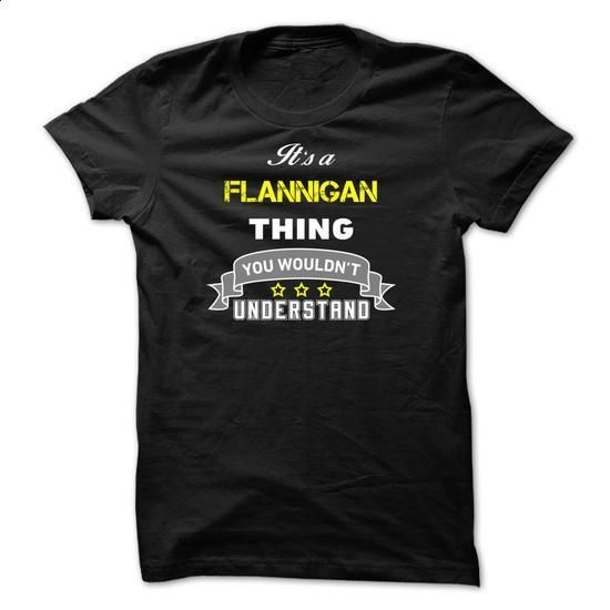 Its a FLANNIGAN thing. - #summer shirt #tee verpackung. GET YOURS => https://www.sunfrog.com/Names/Its-a-FLANNIGAN-thing-3AD45C.html?68278