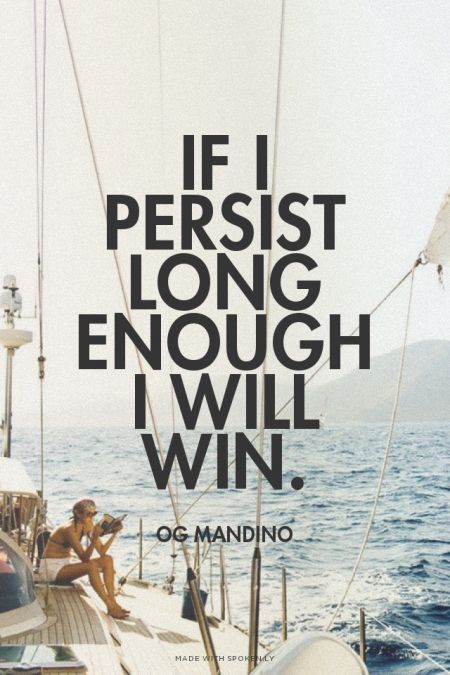 i persist and i will win I will persist until i succeed i was not delivered into this world in defeat, nor does failure course in my veins i am not a sheep waiting to be prodded by my shepherd i am a lion and i refuse to talk, to walk, to sleep with the sheep the slaughterhouse of failure is not my destiny i will persist until i succeed.