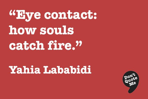 Eye Contact: How Souls Catch Fire. I Love This!