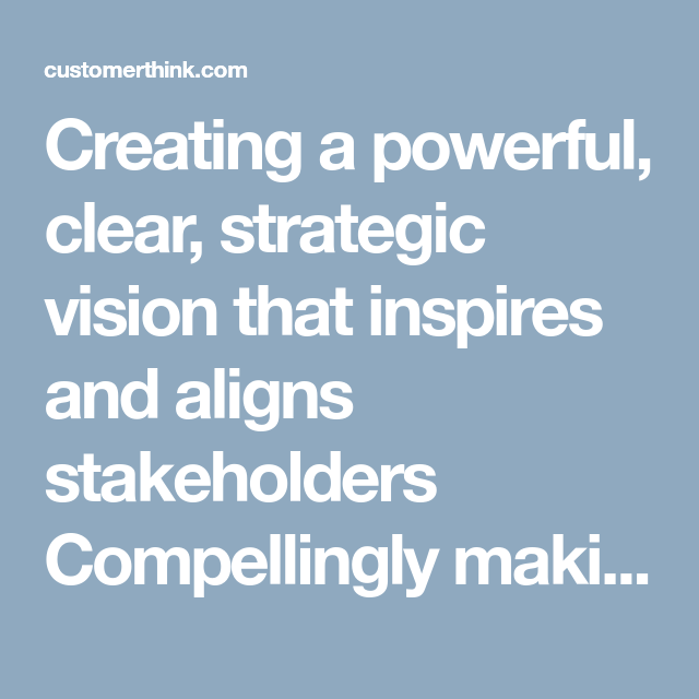Creating A Powerful Clear Strategic Vision That Inspires