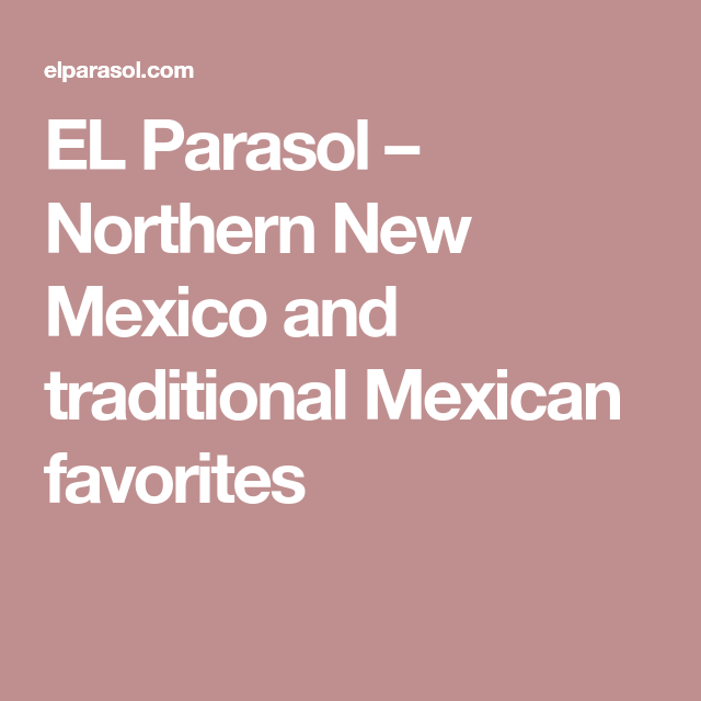 El Parasol Northern New Mexico And Traditional Mexican Favorites