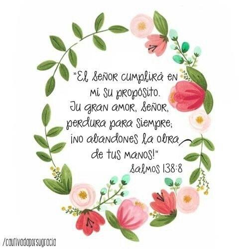 Versiculos De La Biblia De Animo: Salmos 138:8 Jehová Cumplirá Su Propósito En Mí; Tu